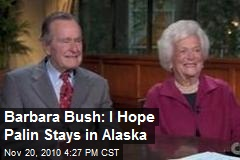 Barbara Bush: I Hope Palin Stays in Alaska