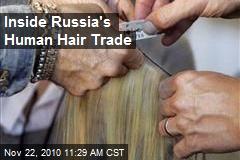 Inside Russia's Human Hair Trade