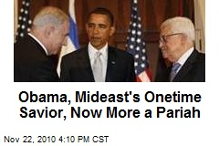 Obama, Mideast's Onetime Savior, Now More a Pariah