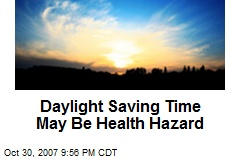 Daylight Saving Time May Be Health Hazard
