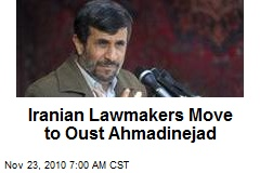 Iranian Lawmakers Move to Oust Ahmadinejad