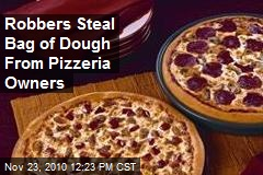 Robbers Steal Bag of Dough From Pizzeria Owners