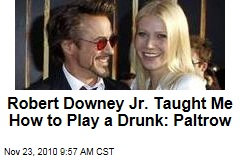Robert Downey Jr. Taught Me How to Play a Drunk: Paltrow