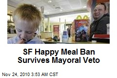 SF Happy Meal Ban Survives Mayoral Veto
