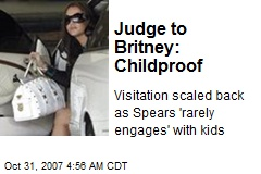Judge to Britney: Childproof