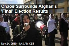 Chaos Surrounds Afghan's 'Final' Election Results