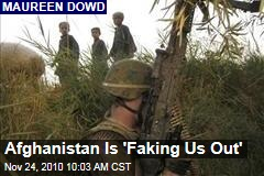 Afghanistan Is 'Faking Us Out'