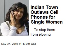 Indian Town Outlaws Cell Phones for Single Women