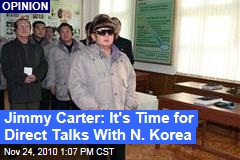 Jimmy Carter: It's Time for Direct Talks With N. Korea