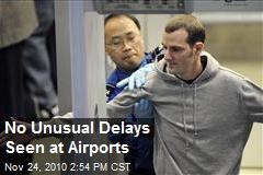 No Unusual Delays Seen at Airports
