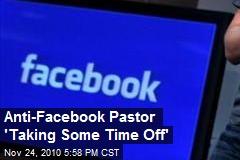 Anti-Facebook Pastor 'Taking Some Time Off'