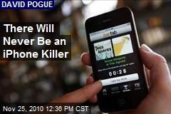There Will Never Be an iPhone Killer