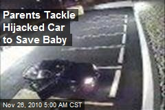 Parents Tackle Hijacked Car to Save Baby