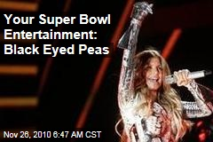 Your Super Bowl Entertainment: Black Eyed Peas
