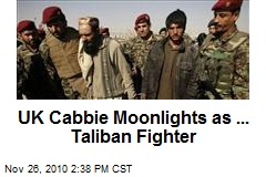 UK Cabbie Moonlights as ... Taliban Fighter