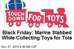 Black Friday: Marine Stabbed While Collecting Toys for Tots