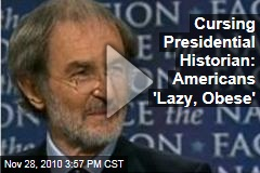 Cursing Presidential Historian: Americans 'Lazy, Obese'