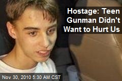 Hostage: Teen Gunman Didn't Want to Hurt Us