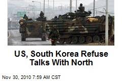 US, South Korea Refuse Talks With North