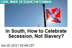 Civil War Sesquicentennial: South Will Celebrate Secession, Not Slavery, on 150th Anniversary