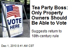 Tea Party Boss: Only Property Owners Should Be Able to Vote