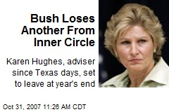 Bush Loses Another From Inner Circle