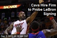 Cavs Hire Firm to Probe LeBron Signing