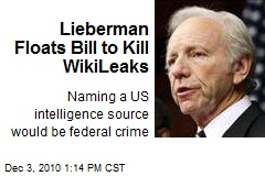 Lieberman Floats Bill to Kill WikiLeaks