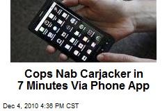 Cops Nab Carjacker in 7 Minutes Via Phone App