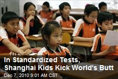 In Standardized Tests, Shanghai Kids Kick World's Butt