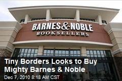 Tiny Borders Looks to Buy Mighty Barnes & Noble