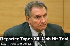 Reporter Tapes Kill Mob Hit Trial