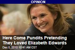 Here Come Pundits Pretending They Loved Elizabeth Edwards
