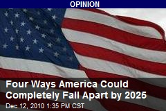 Four Ways America Could Completely Fall Apart by 2025