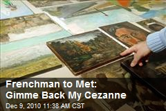Frenchman to Met: Gimme Back My Cezanne