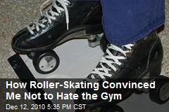 How Roller-Skating Convinced Me Not to Hate the Gym