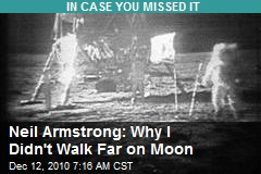 Neil Armstrong: Why I Didn't Walk Far on Moon