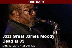 Jazz Great James Moody Dead at 85