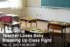 Teacher Loses Baby Breaking Up Class Fight
