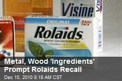 Metal, Wood 'Ingredients' Prompt Rolaids Recall
