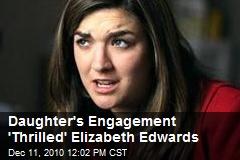 Daughter's Engagement 'Thrilled' Elizabeth Edwards