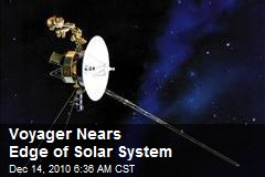 Voyager Nears Edge of Solar System