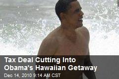 Tax Deal Cutting Into Obama's Hawaiian Getaway