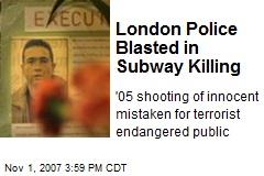 London Police Blasted in Subway Killing