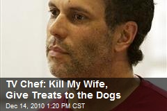 TV Chef: Kill My Wife, Give Treats to the Dogs