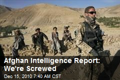 Afghan Intelligence Report: We're Screwed