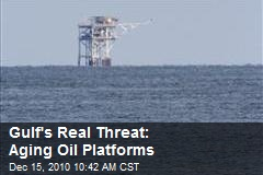 Gulf's Real Threat: Aging Oil Platforms