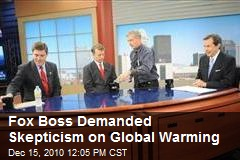 Fox Boss Demanded Skepticism on Global Warming
