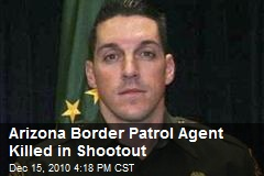 Arizona Border Patrol Agent Killed in Shootout
