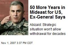 50 More Years in Mideast for US, Ex-General Says